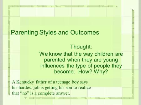 Parenting Styles and Outcomes Thought: We know that the way children are parented when they are young influences the type of people they become. How? Why?