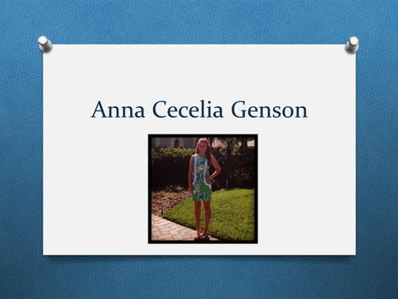 Anna Cecelia Genson. Who Am I? O I am kind and smart and a hard worker. O I have been at Sarasota Christian School for 7 years.