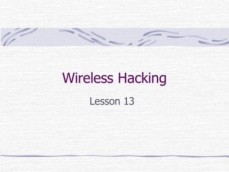 Wireless Hacking Lesson 13. Reminder As a reminder, remember that the tools and techniques that you learn this semester are only to be used on systems.