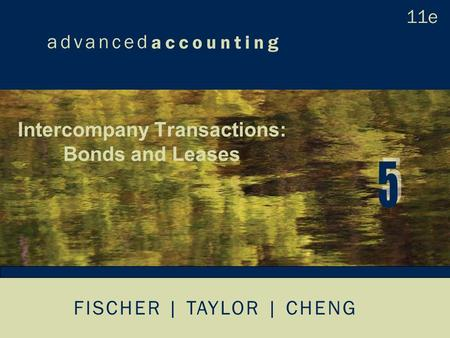 FISCHER | TAYLOR | CHENG Intercompany Transactions: Bonds and Leases.