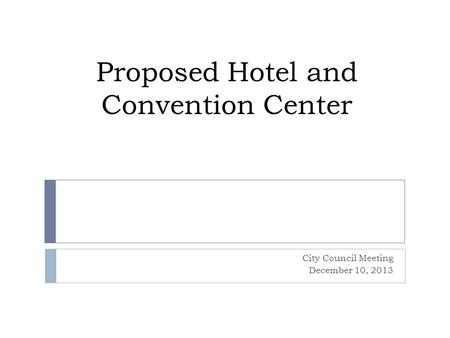 Proposed Hotel and Convention Center City Council Meeting December 10, 2013.