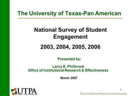 Office of Institutional Research and Effectiveness 1 The University of Texas-Pan American National Survey of Student Engagement 2003, 2004, 2005, 2006.