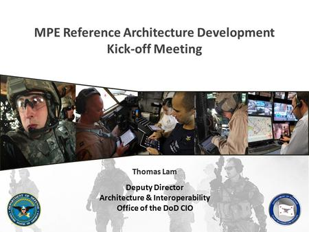 SUPPORT THE WARFIGHTER MPE Reference Architecture Development Kick-off Meeting Deputy Director Architecture & Interoperability Office of the DoD CIO Thomas.