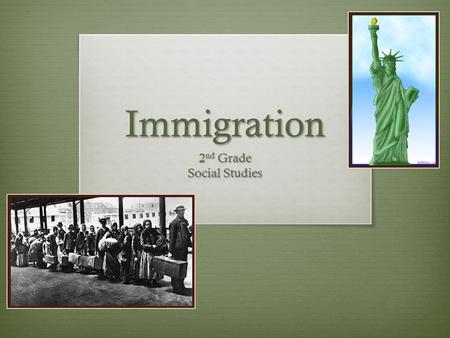 Immigration 2 nd Grade Social Studies. Family Immigration History Take Home Sheet Answer the questions with your family. Return to school by ________________.