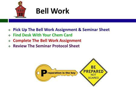 Bell Work  Pick Up The Bell Work Assignment & Seminar Sheet  Find Desk With Your Chem Card  Complete The Bell Work Assignment  Review The Seminar Protocol.