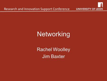 Networking Rachel Woolley Jim Baxter Research and Innovation Support Conference.