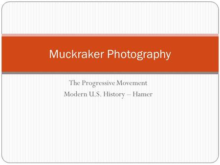 The Progressive Movement Modern U.S. History – Hamer Muckraker Photography.