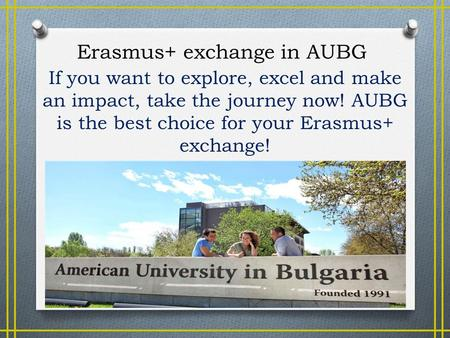 If you want to explore, excel and make an impact, take the journey now! AUBG is the best choice for your Erasmus+ exchange! Erasmus+ exchange in AUBG.