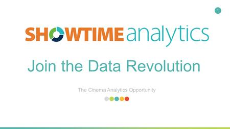 The Cinema Analytics Opportunity 1 Join the Data Revolution.