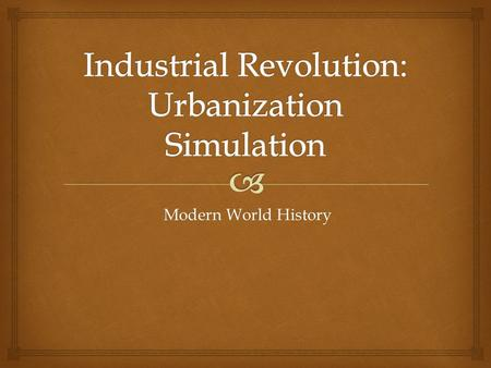 Modern World History Modern World History   Industrialization: The process of going from hand- made goods to machine-made goods.  Urbanization: The.