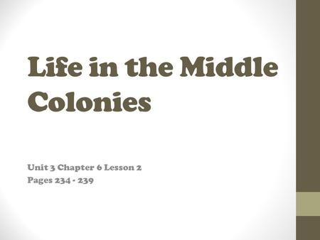 Life in the Middle Colonies Unit 3 Chapter 6 Lesson 2 Pages 234 - 239.