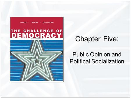 Chapter Five: Public Opinion and Political Socialization.
