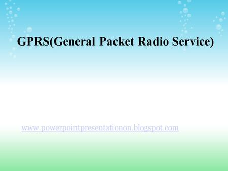 GPRS(General Packet Radio Service) www.powerpointpresentationon.blogspot.com.