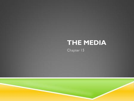 THE MEDIA Chapter 15. IN THIS CHAPTER WE WILL LEARN ABOUT  The sources of our news  The historical development of the ownership of the American media.