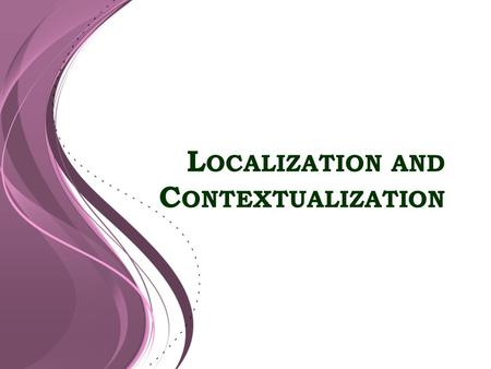 L OCALIZATION AND C ONTEXTUALIZATION. SING a LOCAL SONG that is POPULAR in your PLACE ACTIVITY.