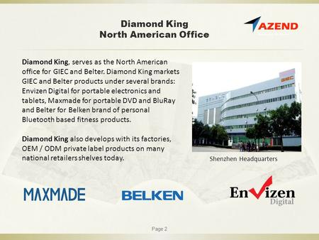 Diamond King North American Office Page 2 Shenzhen Headquarters Diamond King, serves as the North American office for GIEC and Belter. Diamond King markets.