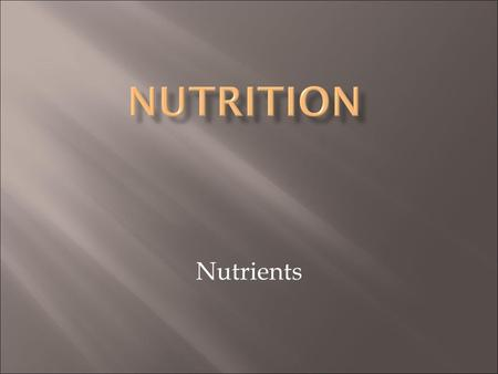 Nutrients. Roles of Nutrients  Help the body grow  Provide energy  Regulate body functions  Provides oxygen to cells throughout body  Help build,