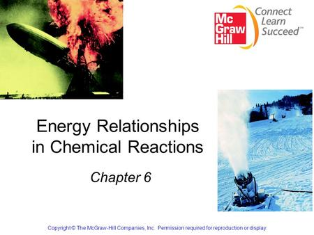 Energy Relationships in Chemical Reactions Chapter 6 Copyright © The McGraw-Hill Companies, Inc. Permission required for reproduction or display.