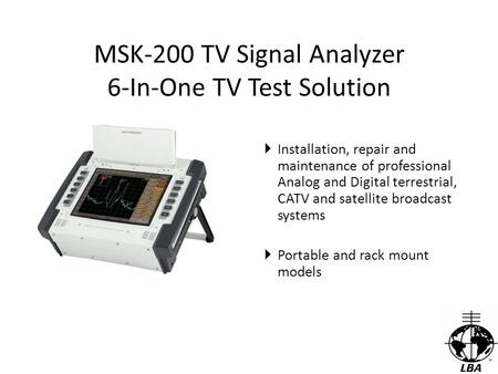 MSK-200 TV Signal Analyzer 6-In-One TV Test Solution  Installation, repair and maintenance of professional Analog and Digital terrestrial, CATV and satellite.