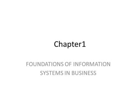 Chapter1 FOUNDATIONS OF INFORMATION SYSTEMS IN BUSINESS.