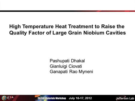 High Temperature Heat Treatment to Raise the Quality Factor of Large Grain Niobium Cavities Pashupati Dhakal Gianluigi Ciovati Ganapati Rao Myneni July.