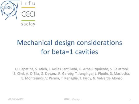 Mechanical design considerations for beta=1 cavities OC, 28/July/20111SRF2011 Chicago O. Capatina, S. Atieh, I. Aviles Santillana, G. Arnau Izquierdo,