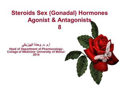 Steroids Sex (Gonadal) Hormones Agonist & Antagonists 8 أ.م.د. وحدة اليوزبكي Head of Department of Pharmacology- College of Medicine- University of Mosul-