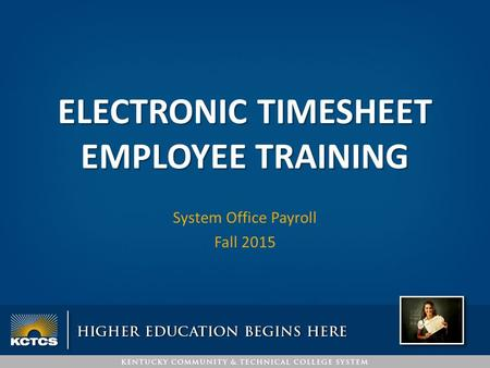 ELECTRONIC TIMESHEET EMPLOYEE TRAINING System Office Payroll Fall 2015.
