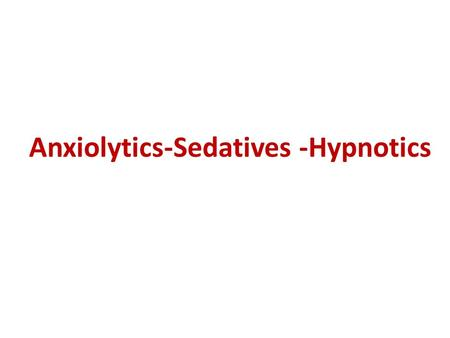 Anxiolytics-Sedatives -Hypnotics. Definitions Anxiolytics: are drugs which reduce anxiety. Sedatives: A drug that reduces a person's response to most.
