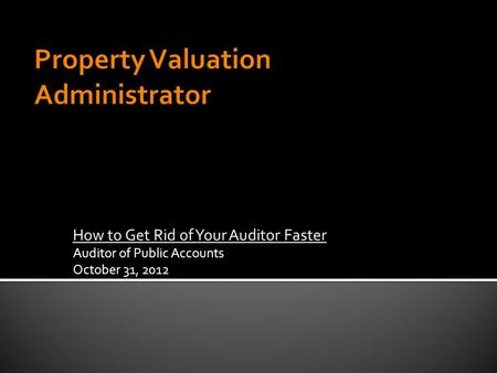 How to Get Rid of Your Auditor Faster Auditor of Public Accounts October 31, 2012.