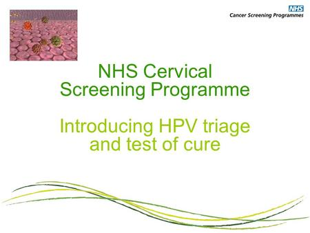 NHS Cervical Screening Programme Introducing HPV triage and test of cure.
