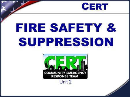 FIRE SAFETY & SUPPRESSION C ERT Unit 2. The Red Cross responded to 74,000 disasters last year and 93% were fires.