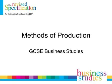 Methods of Production GCSE Business Studies. Methods of Production Job Batch Flow Just in Time (JIT)