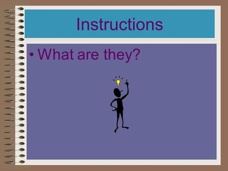 Instructions What are they? A step by step guide explaining how to make or do something. Instructions can be spoken or written.