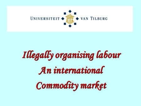 Illegally organising <strong>labour</strong> An international Commodity market.