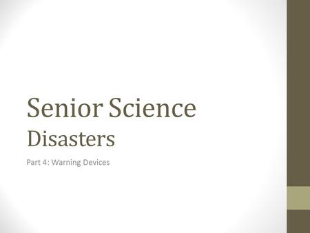 Senior Science Disasters Part 4: Warning Devices.