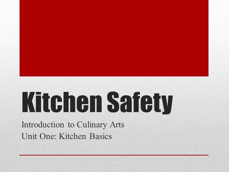 Kitchen Safety Introduction to Culinary Arts Unit One: Kitchen Basics.