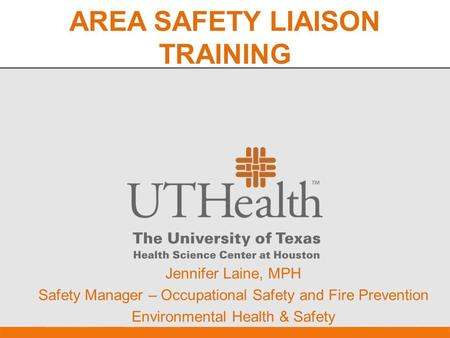 AREA SAFETY LIAISON TRAINING  Jennifer Laine, MPH  Safety Manager – Occupational Safety and Fire Prevention  Environmental Health & Safety.