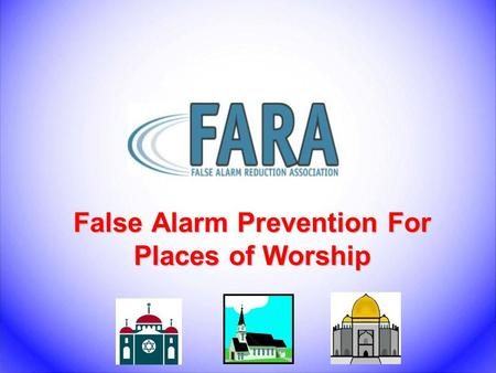 False Alarm Prevention For Places of Worship. Introduction FARA Tips for Places of Worship What is a false alarm? Why are false alarms a problem? How.