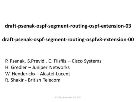 Draft-psenak-ospf-segment-routing-ospf-extension-03 draft-psenak-ospf-segment-routing-ospfv3-extension-00 IETF 88, November 3-8, 2013 P. Psenak, S.Previdi,
