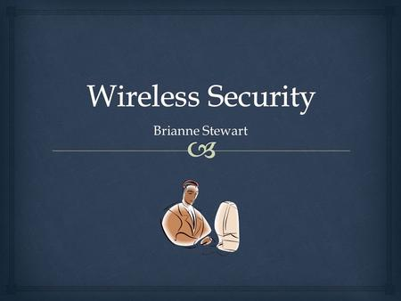 Brianne Stewart.   A wireless network is any computer network that is not connected with a cable  Many homes use this type of internet access  Less.