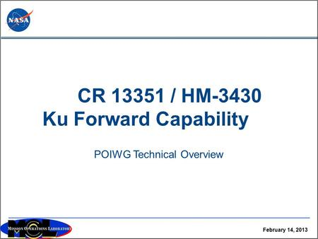 February 14, 2013 POIWG Technical Overview CR 13351 / HM-3430 Ku Forward Capability.