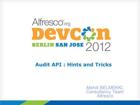 Audit API : Hints and Tricks Mehdi BELMEKKI, Consultancy Team Alfresco.