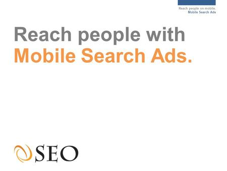 Reach people on mobile. Mobile Search Ads Reach people with Mobile Search Ads.