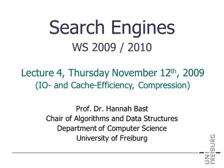 Search Engines WS 2009 / 2010 Prof. Dr. Hannah Bast Chair of Algorithms and Data Structures Department of Computer Science University of Freiburg Lecture.
