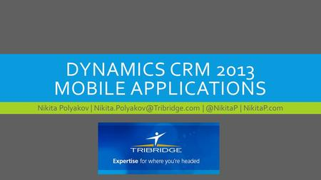DYNAMICS CRM 2013 MOBILE APPLICATIONS Nikita Polyakov | | NikitaP.com.