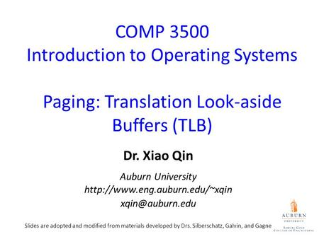 COMP 3500 Introduction to Operating Systems Paging: Translation Look-aside Buffers (TLB) Dr. Xiao Qin Auburn University
