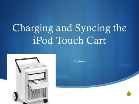  Charging and Syncing the iPod Touch Cart Lesson 2.