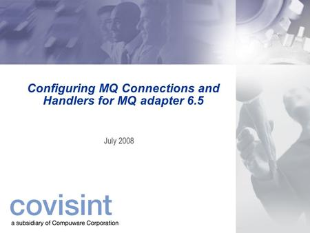 Configuring MQ Connections and Handlers for MQ adapter 6.5 July 2008.