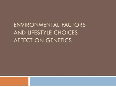 ENVIRONMENTAL FACTORS AND LIFESTYLE CHOICES AFFECT ON GENETICS.